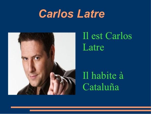 Carlos Latre        Il est Carlos        Latre        Il habite à        Cataluña