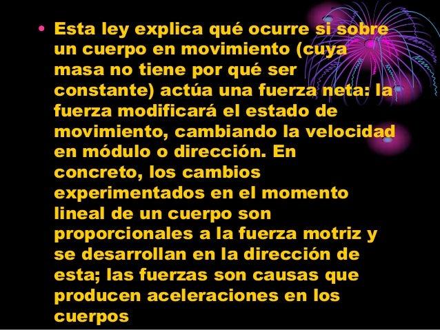 • Esta ley explica qué ocurre si sobre  un cuerpo en movimiento (cuya  masa no tiene por qué ser  constante) actúa una fue...