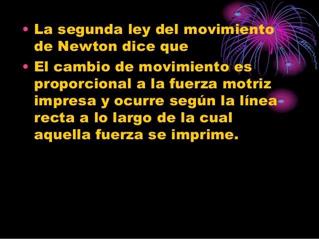 • La segunda ley del movimiento  de Newton dice que• El cambio de movimiento es  proporcional a la fuerza motriz  impresa ...