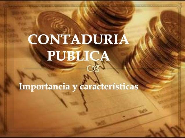 ¿Qué es la contaduría publica? ¿Por qué estudiar contaduría publica? ¿Para qué sirve ser contador publico? ¿Cómo se desarr...