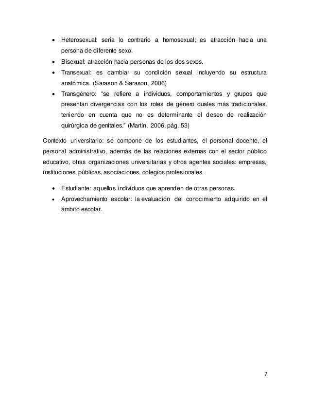 7  Heterosexual: seria lo contrario a homosexual; es atracción hacia una persona de diferente sexo.  Bisexual: atracción...
