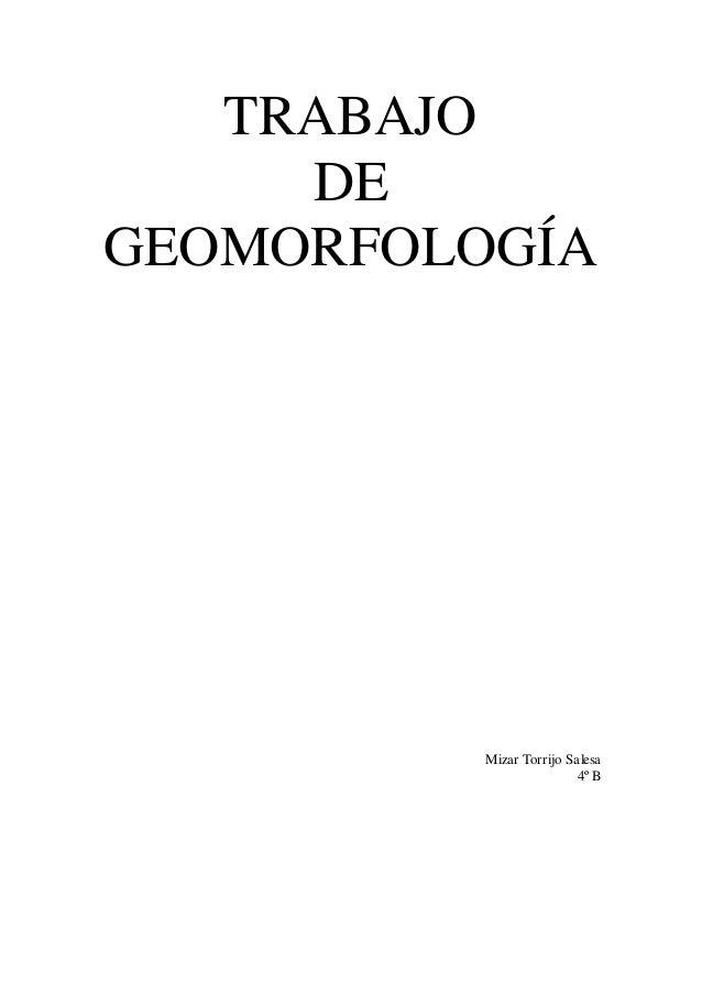 TRABAJO     DEGEOMORFOLOGÍA          Mizar Torrijo Salesa                          4º B