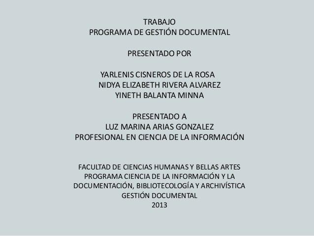 TRABAJO PROGRAMA DE GESTIÓN DOCUMENTAL  PRESENTADO POR YARLENIS CISNEROS DE LA ROSA NIDYA ELIZABETH RIVERA ALVAREZ YINETH ...