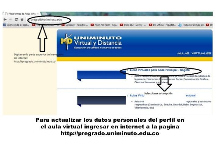 Para actualizar los datos personales del perfil en el aula virtual ingresar en internet a la pagina        http://pregrado...