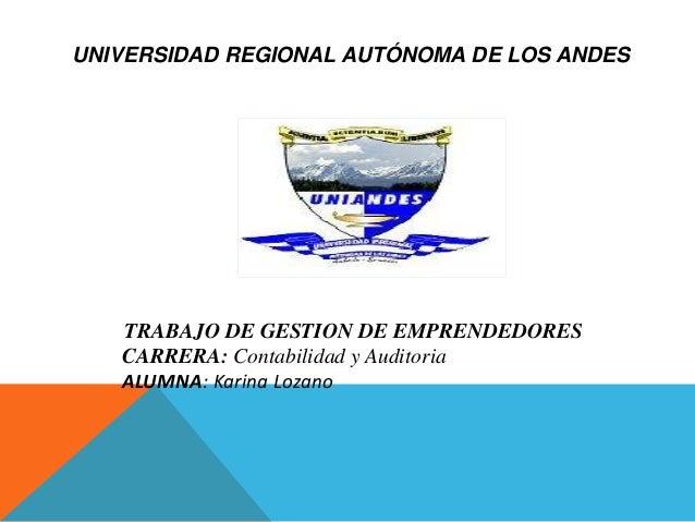 UNIVERSIDAD REGIONAL AUTÓNOMA DE LOS ANDES   TRABAJO DE GESTION DE EMPRENDEDORES   CARRERA: Contabilidad y Auditoria   ALU...