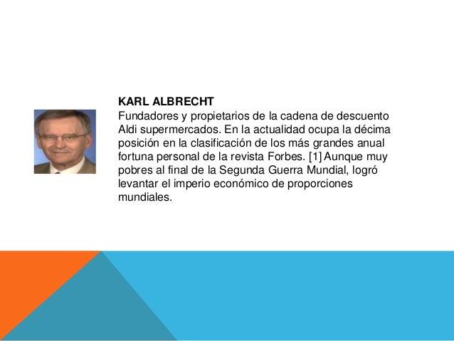 KARL ALBRECHTFundadores y propietarios de la cadena de descuentoAldi supermercados. En la actualidad ocupa la décimaposici...