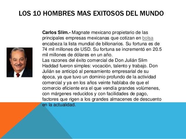 LOS 10 HOMBRES MAS EXITOSOS DEL MUNDO     Carlos Slim.- Magnate mexicano propietario de las     principales empresas mexic...