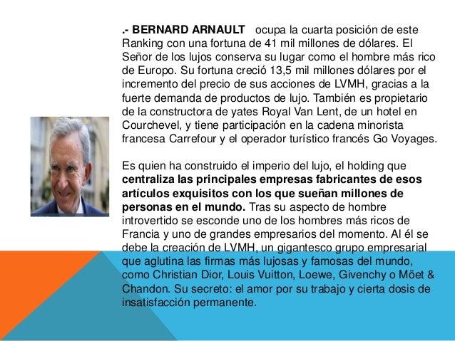 .- BERNARD ARNAULT ocupa la cuarta posición de esteRanking con una fortuna de 41 mil millones de dólares. ElSeñor de los l...