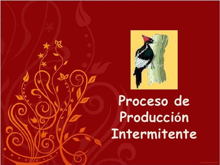 Proceso de ProducciónIntermitente