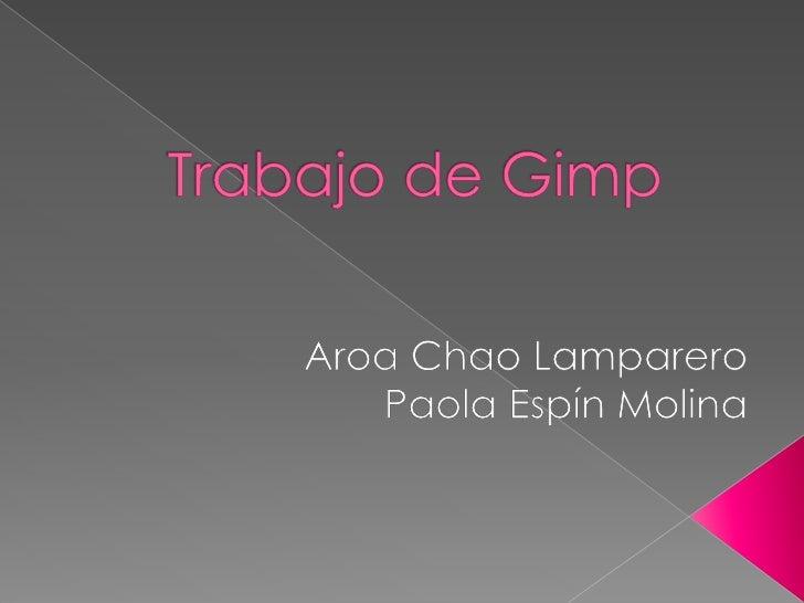 Trabajo de Gimp<br />Aroa Chao Lamparero <br />Paola Espín Molina <br />