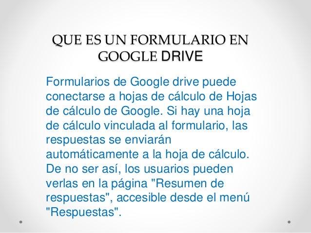 QUE ES UN FORMULARIO EN  GOOGLE DRIVE  Formularios de Google drive puede  conectarse a hojas de cálculo de Hojas  de cálcu...