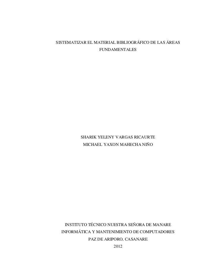 SISTEMATIZAR EL MATERIAL BIBLIOGRÁFICO DE LAS ÁREAS                 FUNDAMENTALES          SHARIK YELENY VARGAS RICAURTE  ...