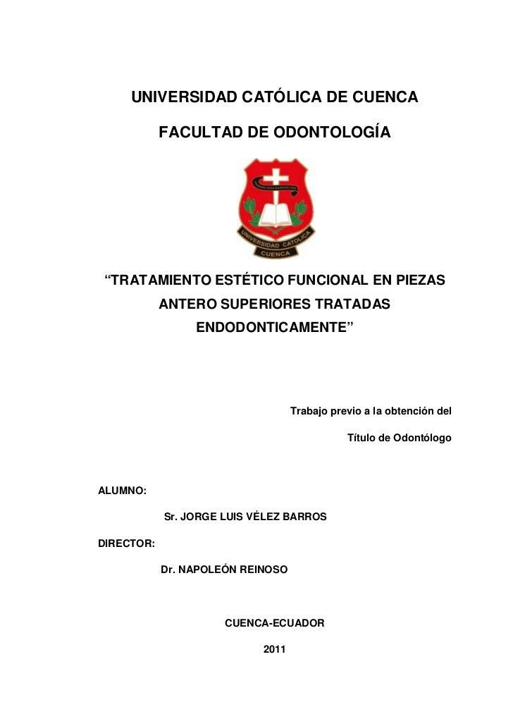 """UNIVERSIDAD CATÓLICA DE CUENCA            FACULTAD DE ODONTOLOGÍA""""TRATAMIENTO ESTÉTICO FUNCIONAL EN PIEZAS            ANTE..."""