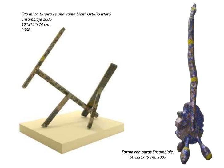 """""""Pa mi La Guaira es una vaina bien"""" Ortuño Mató<br />Ensamblaje 2006<br />121x142x74 cm.<br />2006<br />Forma con patas En..."""