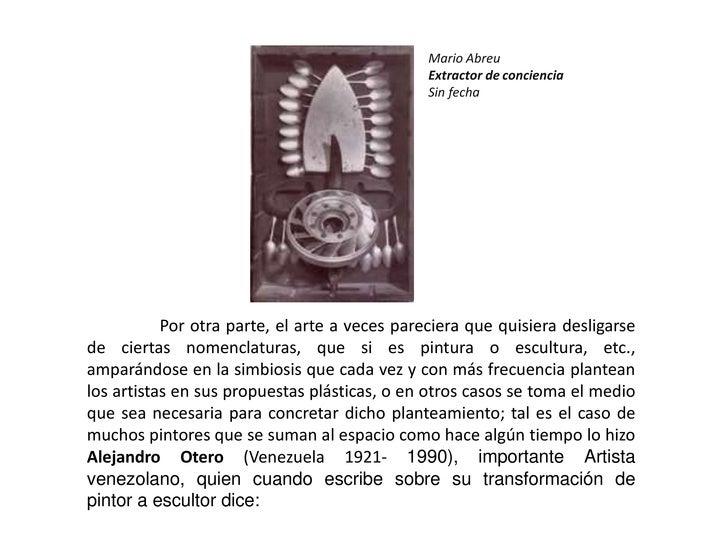 Mario Abreu<br />Extractor de conciencia<br />Sin fecha<br />Por otra parte, el arte a veces pareciera que quisiera desli...