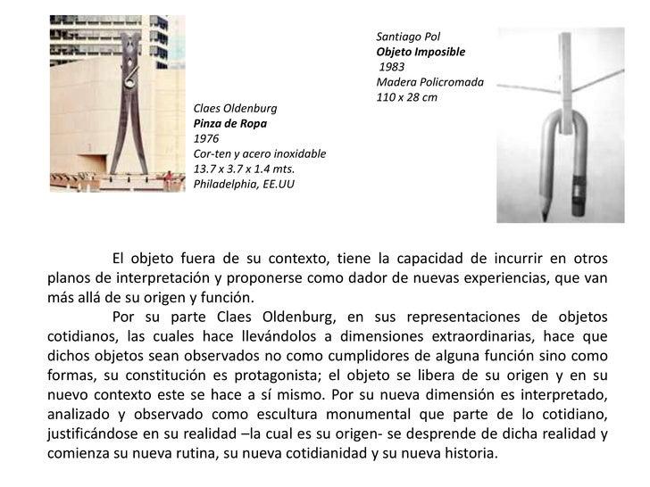 Santiago Pol<br />Objeto Imposible <br /> 1983<br />Madera Policromada<br />110 x 28 cm<br />Claes Oldenburg<br />Pinza de...