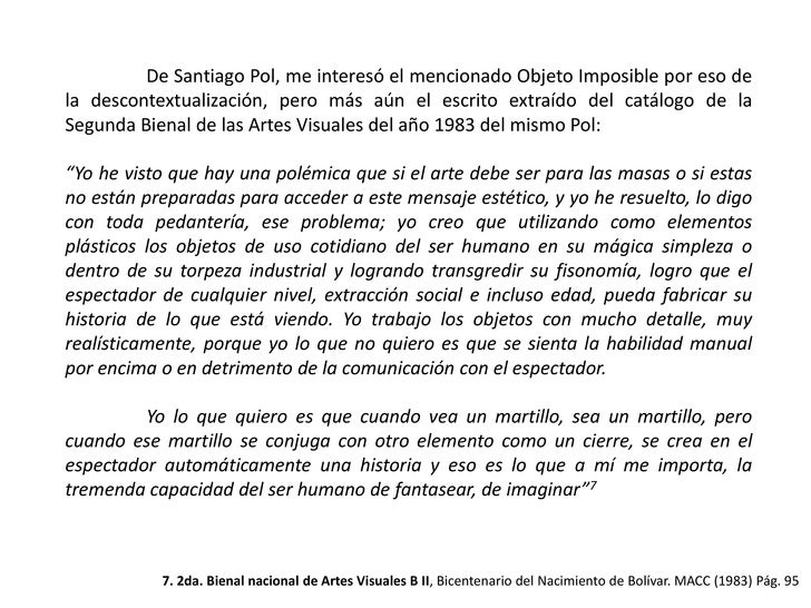 De Santiago Pol, me interesó el mencionado Objeto Imposible por eso de la descontextualización, pero más aún el escrito e...