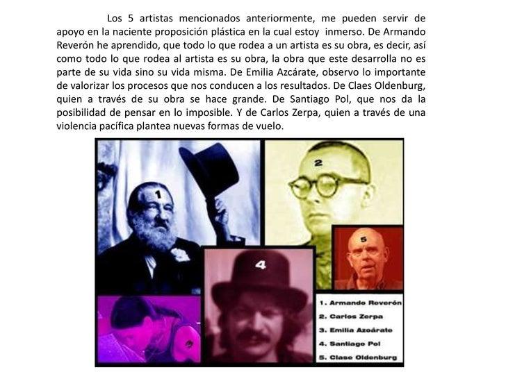 Los 5 artistas mencionados anteriormente, me pueden servir de apoyo en la naciente proposición plástica en la cual estoy  ...