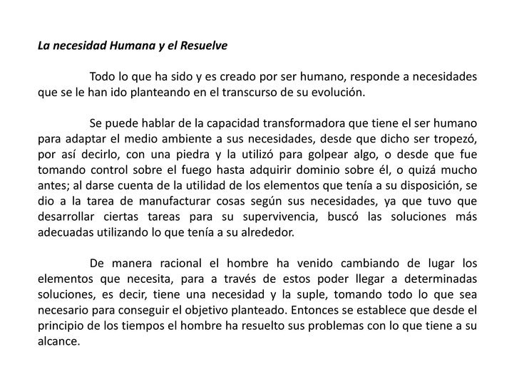 La necesidad Humana y el Resuelve<br />Todo lo que ha sido y es creado por ser humano, responde a necesidades que se le h...