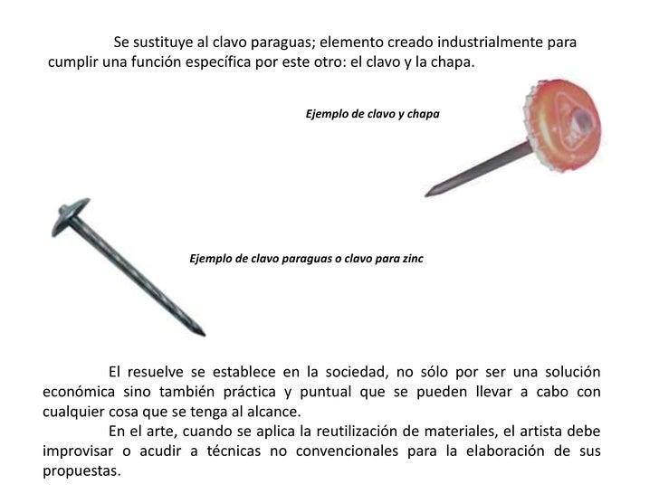 Se sustituye al clavo paraguas; elemento creado industrialmente para cumplir una función específica por este otro: el clav...