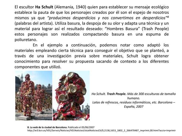 El escultor Ha Schult (Alemania, 1940) quien para establecer su mensaje ecológico establece la pauta de que los personajes...
