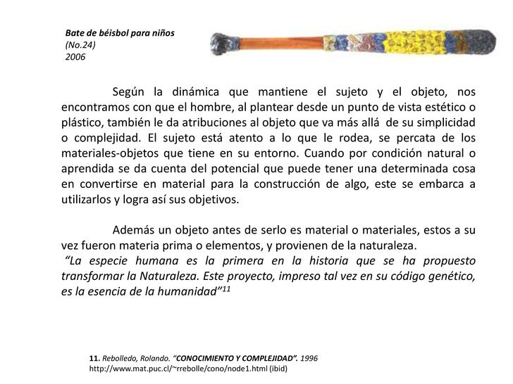 Bate de béisbol para niños<br />(No.24)<br />2006<br />Según la dinámica que mantiene el sujeto y el objeto, nos encontram...