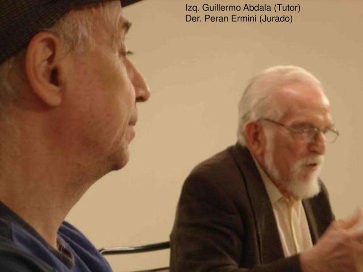 Izq. Guillermo Abdala (Tutor)<br />Der. Peran Ermini (Jurado)<br />