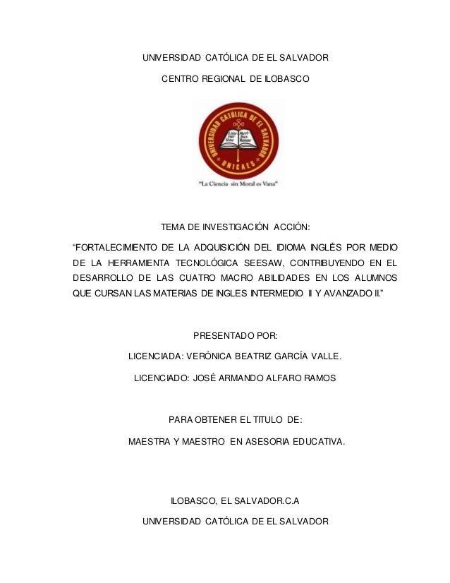 """UNIVERSIDAD CATÓLICA DE EL SALVADOR CENTRO REGIONAL DE ILOBASCO TEMA DE INVESTIGACIÓN ACCIÓN: """"FORTALECIMIENTO DE LA ADQUI..."""