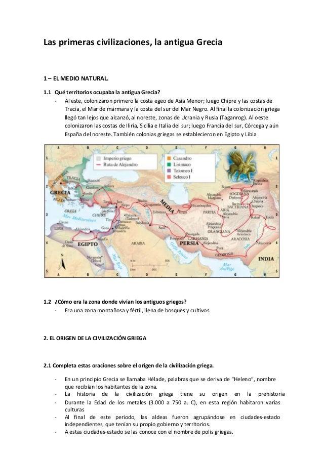 Las primeras civilizaciones, la antigua Grecia  1 – EL MEDIO NATURAL.  1.1 Qué territorios ocupaba la antigua Grecia?  - A...
