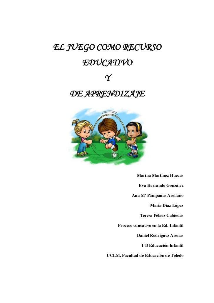 EL JUEGO COMO RECURSO EDUCATIVO Y DE APRENDIZAJE<br />Marina Martínez Huecas<br />Eva Herrando González<br />Ana Mª Pámpan...
