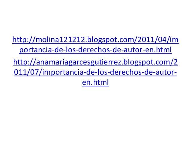 http://molina121212.blogspot.com/2011/04/importancia-de-los-derechos-de-autor-en.htmlhttp://anamariagarcesgutierrez.blogsp...