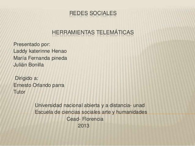 REDES SOCIALESHERRAMIENTAS TELEMÁTICASPresentado por:Laddy katerinne HenaoMaría Fernanda pinedaJulián BonillaDirigido a:Er...