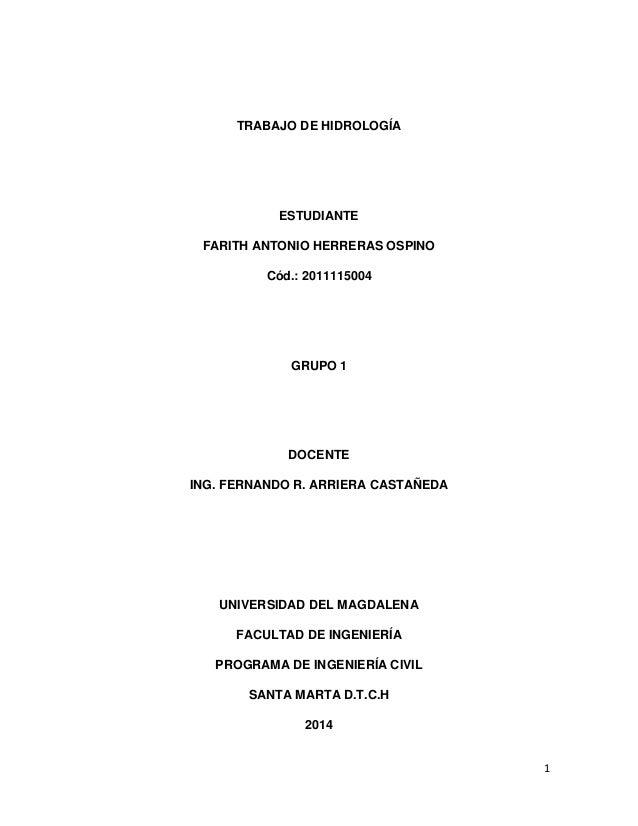 TRABAJO DE HIDROLOGÍA  ESTUDIANTE FARITH ANTONIO HERRERAS OSPINO Cód.: 2011115004  GRUPO 1  DOCENTE ING. FERNANDO R. ARRIE...