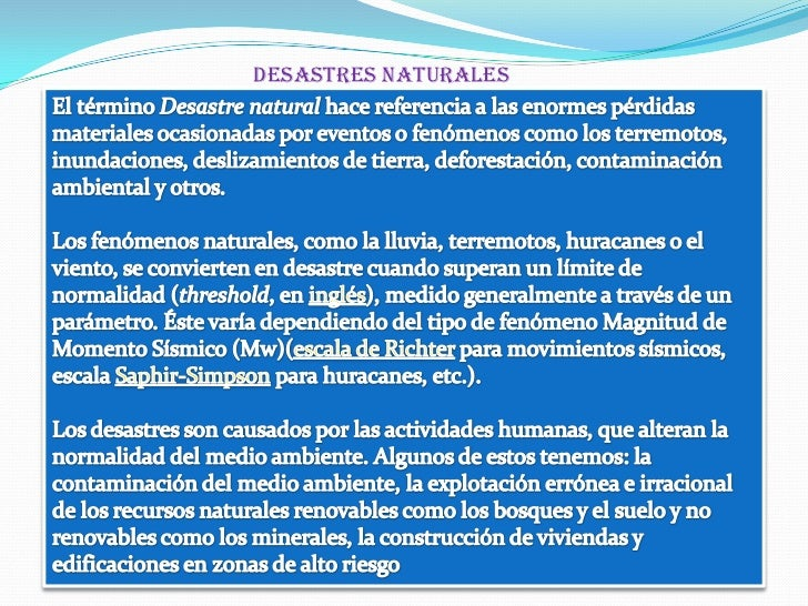 Desastres naturales<br />El término Desastre natural hace referencia a las enormes pérdidas materiales ocasionadas por ev...