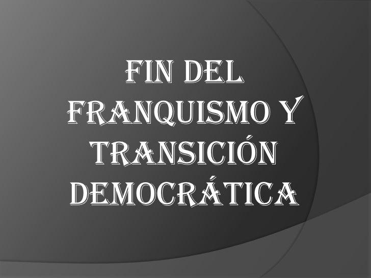 FIN DEL FRANQUISMO Y TRANSICIÓN DEMOCRÁTICA<br />