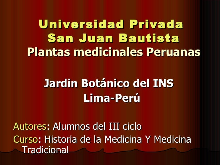 Universidad Privada  San Juan Bautista Plantas medicinales Peruanas <ul><li>Jardin Botánico del INS  </li></ul><ul><li>Lim...
