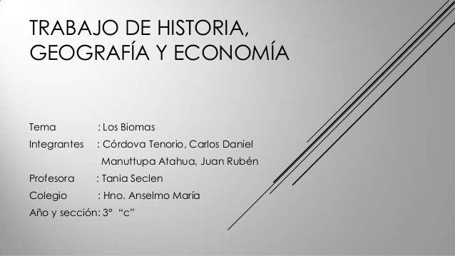 TRABAJO DE HISTORIA,GEOGRAFÍA Y ECONOMÍATema : Los BiomasIntegrantes : Córdova Tenorio, Carlos DanielManuttupa Atahua, Jua...