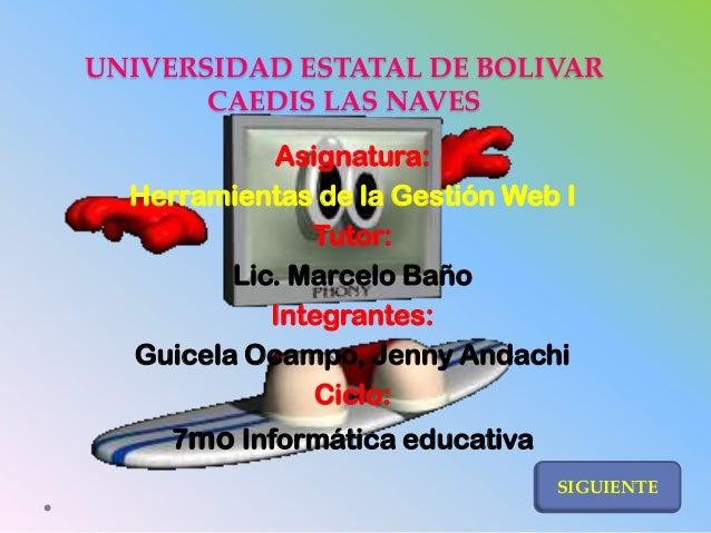 UNIVERSIDAD ESTATAL DE BOLIVARCAEDIS LAS NAVESAsignatura:Herramientas de la Gestión Web ITutor:Lic. Marcelo BañoIntegrante...