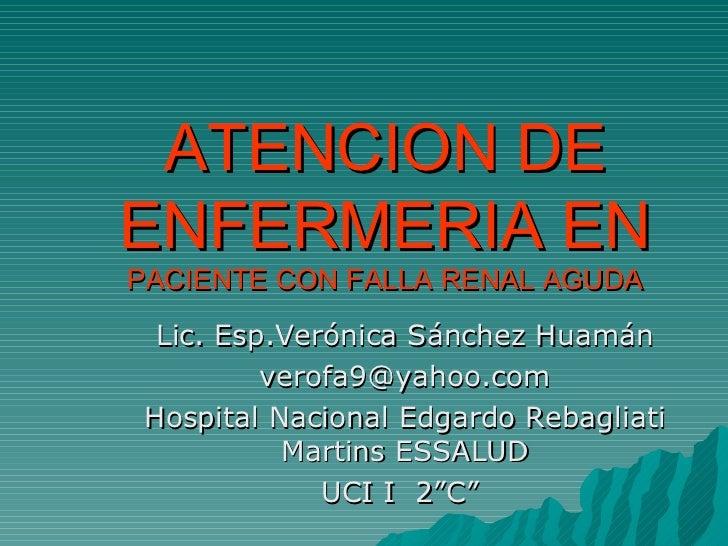 ATENCION DEENFERMERIA ENPACIENTE CON FALLA RENAL AGUDA  Lic. Esp.Verónica Sánchez Huamán          verofa9@yahoo.com Hospit...