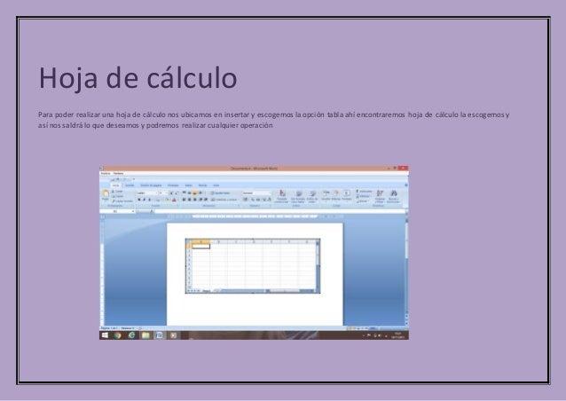 Hoja de cálculo Para poder realizar una hoja de cálculo nos ubicamos en insertar y escogemos la opción tabla ahí encontrar...