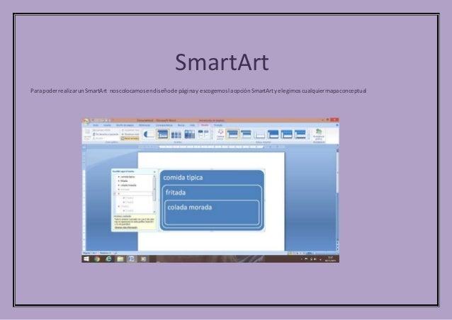 SmartArt Para poderrealizarun SmartArt noscolocamosendiseñode páginay escogemoslaopción SmartArtyelegimoscualquiermapaconc...