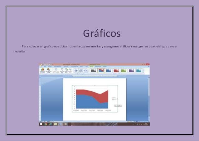 Gráficos Para colocar un gráfico nos ubicamos en la opción insertar y escogemos gráficos y escogemos cualquier que vaya a ...