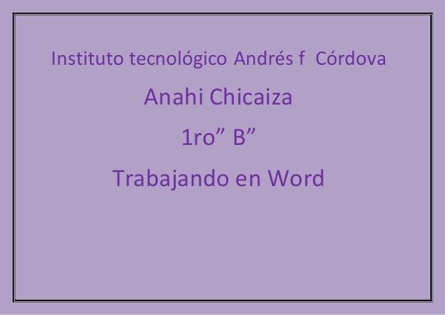 "Instituto tecnológico Andrés f Córdova Anahi Chicaiza 1ro"" B"" Trabajando en Word"