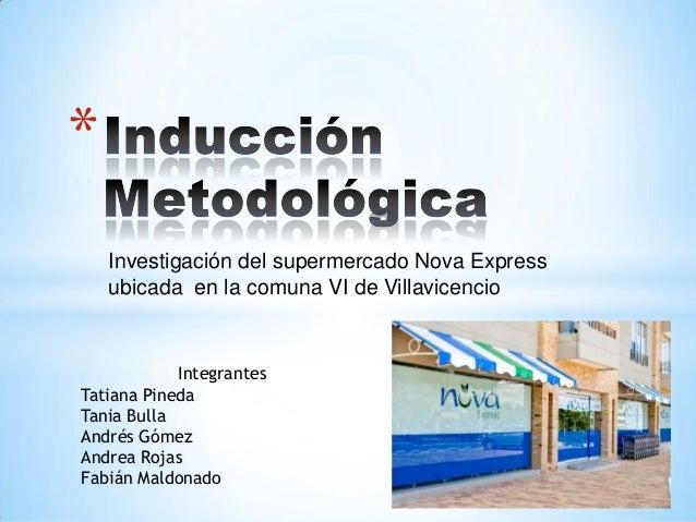 *    Investigación del supermercado Nova Express    ubicada en la comuna VI de Villavicencio            IntegrantesTatiana...