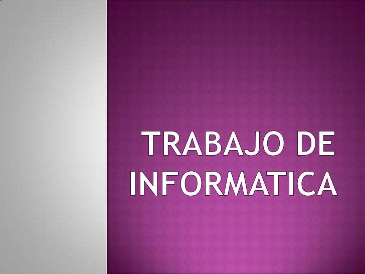 TRABAJO DE INFORMATICA <br />
