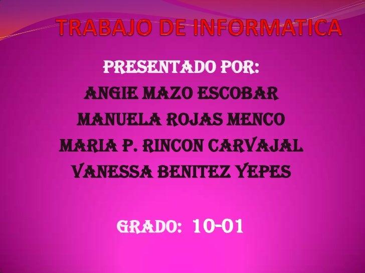 PRESENTADO POR:  ANGIE MAZO ESCOBAR  MANUELA ROJAS MENCOMARIA P. RINCON CARVAJAL VANESSA BENITEZ YEPES     GRADO: 10-01