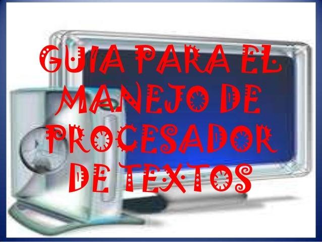 GUIA PARA EL MANEJO DEPROCESADOR DE TEXTOS