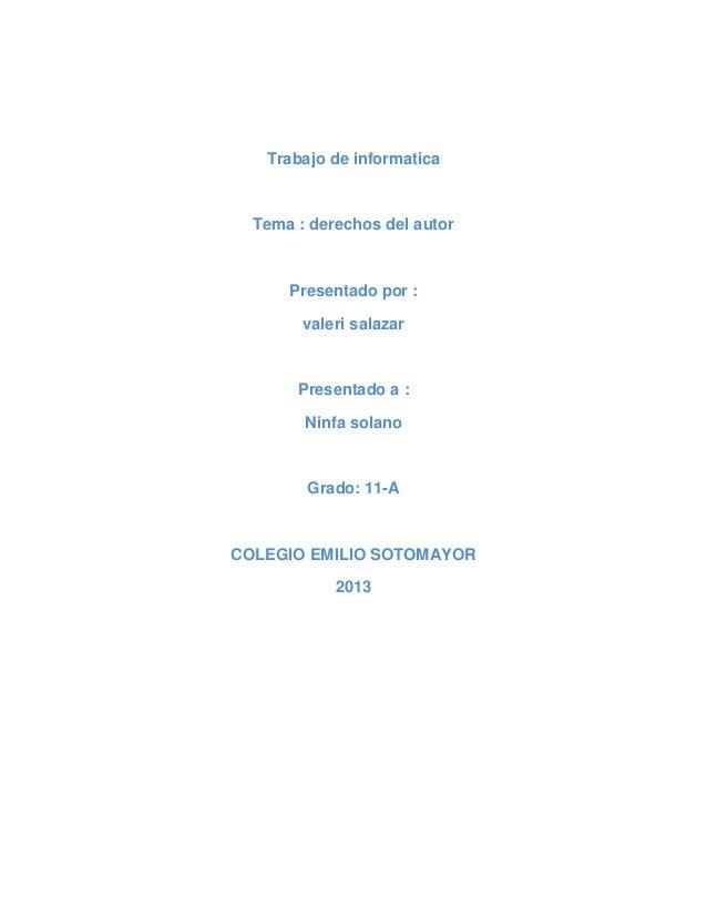 Trabajo de informaticaTema : derechos del autorPresentado por :valeri salazarPresentado a :Ninfa solanoGrado: 11-ACOLEGIO ...