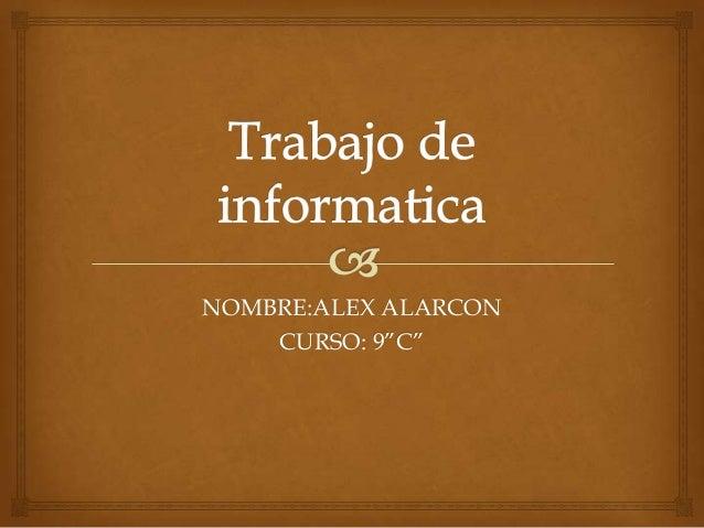 "NOMBRE:ALEX ALARCONCURSO: 9""C"""