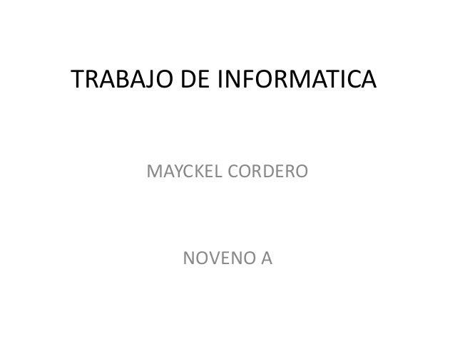 TRABAJO DE INFORMATICAMAYCKEL CORDERONOVENO A